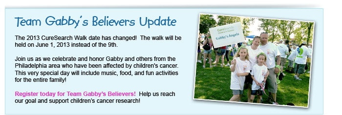 The 2013 CureSearch Walk date has changed!  The walk will be held on June 1, 2013 instead of the 9th. Register today for Team Gabby's Believers!